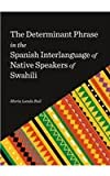The Determinant Phrase in the Spanish Interlanguage of Native Speakers of Swahili, Buil, Marìa Landa, 1443859761