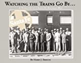 Watching the Trains Go By...A Narrative of a Santa Fe Railway Man