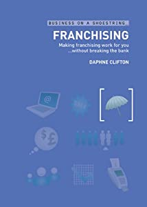 Franchising: Making franchising work for you without breaking the bank (Business on a Shoestring) from A&C Black