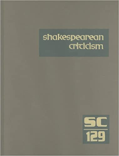 Book Shakespearean Criticism, Volume 129: Criticism of William Shakespeare's Plays and Poetry, from the First Published Appraisals to Current Evaluations