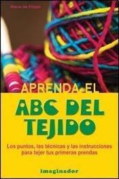 Aprenda el ABC del tejido / Learn the knitted ABC (Spanish Edition) [Elena De Filippi] (Tapa Blanda)