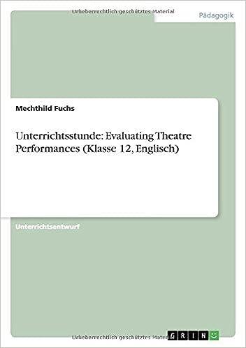 Unterrichtsstunde: Evaluating Theatre Performances (Klasse 12, Englisch) (German Edition)