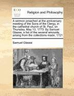 Download A sermon preached at the anniversary meeting of the Sons of the Clergy, in the cathedral church of St. Paul, on Thursday, May 13, 1773. By Samuel ... arising from the collections made, 1721 ebook
