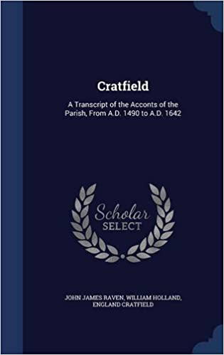 Cratfield: A Transcript of the Acconts of the Parish, From A.D. 1490 to A.D. 1642