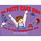 The Patty Cake Kids and the Lost Imagination Cap, Patricia Dischler, 1595980644