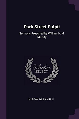Park Street Pulpit: Sermons Preached by William H. H. Murray