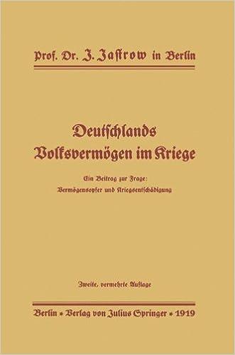 Deutschlands Volksvermögen im Kriege: Ein Beitrag zur Frage: Vermögensopfer und Kriegsentschädigung (German Edition)
