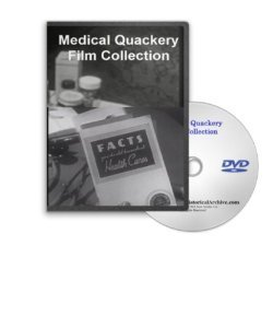 Medical Quackery on DVD - The World of Fake Potions, Lotions, Pills, Formulas, Patent Medicines, Mechanical Devices, Snake Oil Salesmen and More to Improve Health
