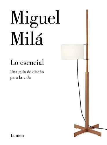 Lo esencial: El diseño y otras cosas de la vida (ENSAYO) por Miguel Milá