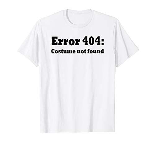 Error 404 Costume Not Found Shirt - Halloween Costume Shirt ()