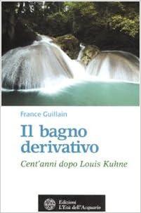 Il bagno derivativo. Cent\'anni dopo Louis Kuhne: France. Guillain ...