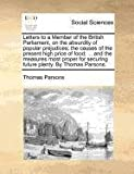 img - for Letters to a Member of the British Parliament, on the absurdity of popular prejudices; the causes of the present high price of food; ... and the ... securing future plenty. By Thomas Parsons. book / textbook / text book