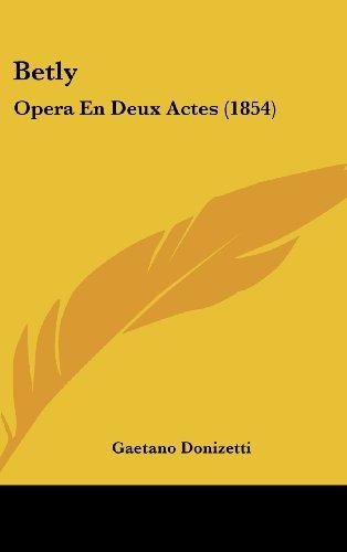 Betly Opera En Deux Actes (1854)  [Donizetti, Gaetano] (Tapa Dura)