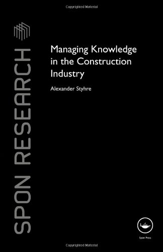 Managing Knowledge in the Construction Industry (Spon Research)