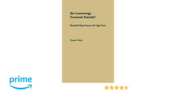 Do Lemmings Commit Suicide Beautiful Hypotheses And Ugly