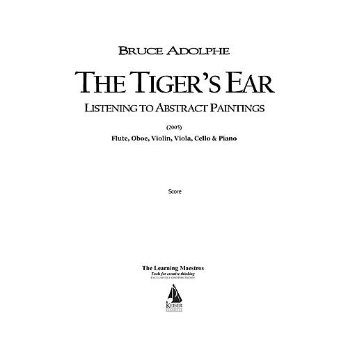 - The Tiger's Ear: Listening to Abstract Paintings (for Six Players) LKM Music Series by Bruce Adolphe