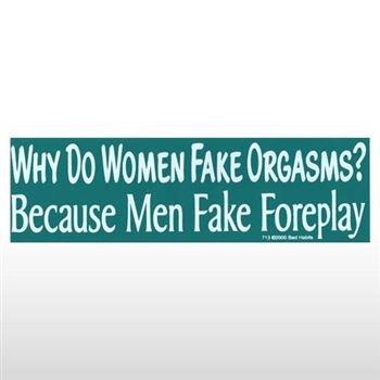 Women Fake Orgasms, Men Fake Foreplay Bumper Sticker - Sticker Graphic - Novelty Funny Political Humor Sticker