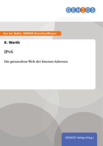 IPv6: Die grenzenlose Welt der Internet-Adressen (German Edition)