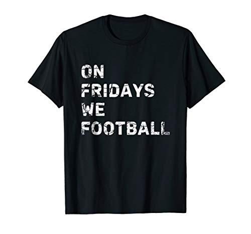On Fridays We Football Tshirt Friday Night Football Shirts