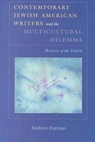Contemporary Jewish American Writers and the Multicultural Dilemma: Return of the Exiled (Judaic Traditions in Literature, Music, and Art) (Best Contemporary American Writers)