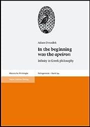 In the Beginning Was the Apeiron: Infinity in Greek Philosophy (Palingenesia: Shriftenreihe Fur Klassiche Altertumswissenschaft)