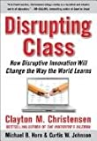 img - for Disrupting Class: How Disruptive Innovation Will Change the Way the World Learns book / textbook / text book