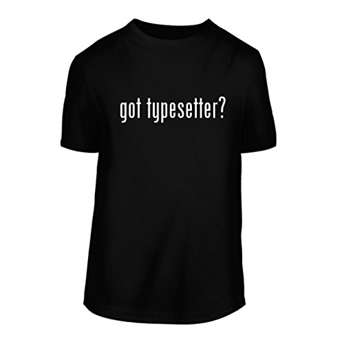 got typesetter? - A Nice Men's Short Sleeve T-Shirt Shirt, Black, Large - Typesetter Plaque