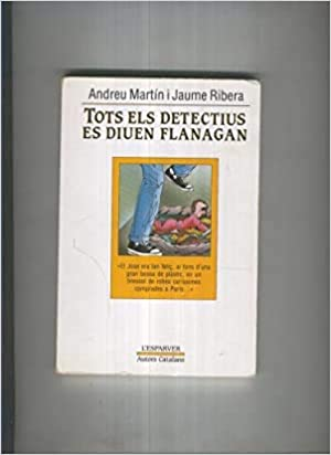 TOTS ELS DETECTIUS ES DIUEN FLANAGAN: Amazon.es: Martín,Andreu y Ribera,Jaume: Libros