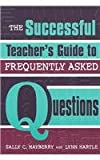 The Successful Teacher's Guide to Frequently Asked Questions, Sally Cox Mayberry and Lynn Hartle, 0810847639