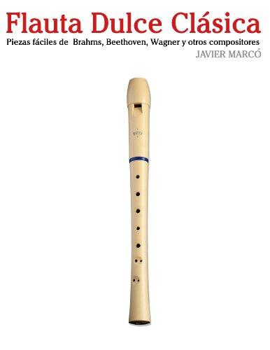 Descargar Libro Flauta Dulce Clásica: Piezas Fáciles De Brahms, Handel, Vivaldi Y Otros Compositores Javier Marcó