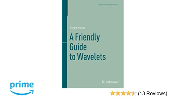 a friendly guide to wavelets modern birkh user classics gerald rh amazon com Wavelets Band kaiser a friendly guide to wavelets
