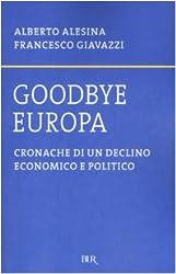 Goodbye Europa. Cronache di un declino economico e politico