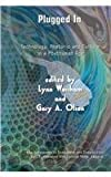 Plugged In : Technology, Rhetoric, and Culture in a Posthuman Age, Worsham, Lynn and Olson, Gary A., 1572738340