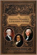 The Essential Wisdom of the Founding Fathers ebook
