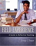 Field Experience : A Guide to Reflective Teaching, Posner, George J., 0801316456