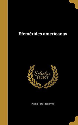 Efemerides Americanas (Spanish Edition) [Pedro 1825-1892 Rivas] (Tapa Dura)