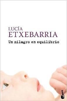 Un milagro en equilibrio (Spanish Edition) by Lucia Etxebarria (2006-06-01)