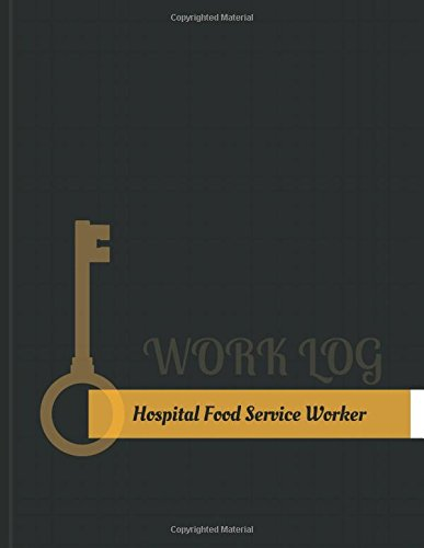 Hospital Food-Service Worker Work Log: Work Journal, Work Diary, Log - 131 pages, 8.5 x 11 inches (Key Work Logs/Work Log)