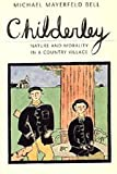 Childerley : Nature and Morality in a Country Village, Bell, Michael M., 0226041972