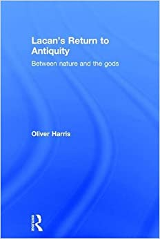 Book Lacan's Return to Antiquity: Between nature and the gods