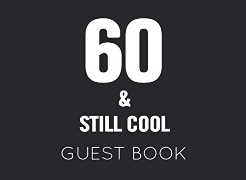 60 & Still Cool: Black and White Guest Book for 60th Birthday Party. Fun gift for someone's birthday, original present for a friend or a family member]()