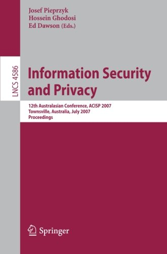 Information Security and Privacy: 12th Australasian Conference, ACISP 2007, Townsville, Australia, July 2-4, 2007, Proce