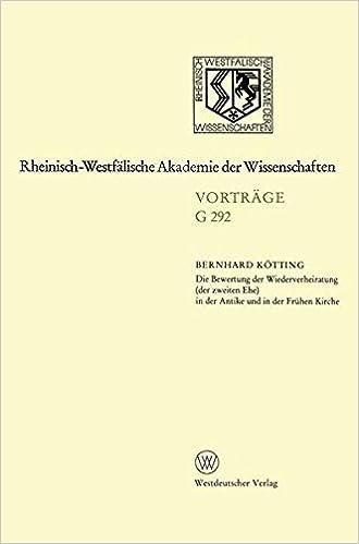 Die Bewertung der Wiederverheiratung der zweiten Ehe in der Antike und in der Frühen Kirche: 314. Sitzung Am 21. Oktober 1987 In Düsseldorf . . . ... Akademie der Wissenschaften