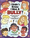 I Didn't Know I Was a Bully : A Meaningful and Memorable Reproducible Story Plus Six Literatur-Based Lessons on Bullying Behaviors, Richards, Melissa, 1575431386