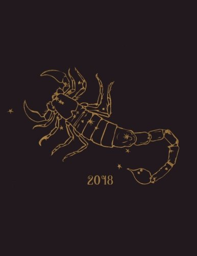 2018: Calendar Organiser And Journal Notebook With Inspirational Quotes +  To Do Lists With Scorpio Zodiac Cover (Scorpio Zodiac Gifts) (Volume 1)
