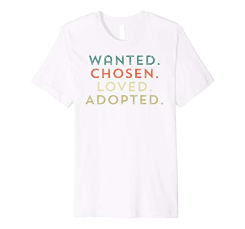 Wanted Chosen Loved Adopted T Shirt Adoption Day Gotcha - Adoption T-shirt White