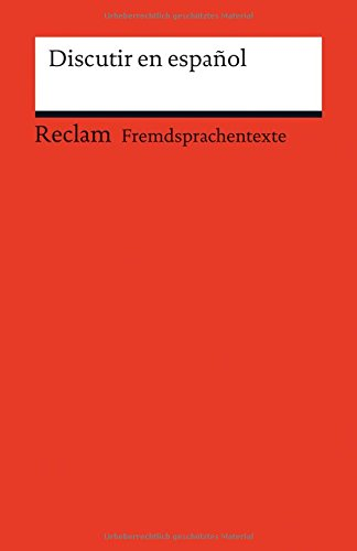 Discutir en español: Spanischer Text mit deutschen Worterklärungen. B1 (GER) (Reclams Universal-Bibliothek)
