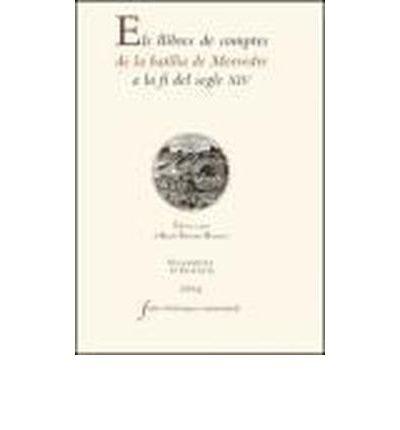 Read Online El llibre de comptes de la Batilia Moruedre a la fi del segle XIV (Paperback)(Spanish) - Common PDF
