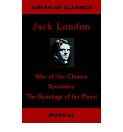 [ [ [ War of the Classes. Revolution. The Shrinkage of the Planet. [ WAR OF THE CLASSES. REVOLUTION. THE SHRINKAGE OF THE PLANET. BY London, Jack ( Author ) May-30-2006[ WAR OF THE CLASSES. REVOLUTION. THE SHRINKAGE OF THE PLANET. [ WAR OF THE CLASSES. REVOLUTION. THE SHRINKAGE OF THE PLANET. BY LONDON, JACK ( AUTHOR ) MAY-30-2006 ] By London, Jack ( Author )May-30-2006 Paperback
