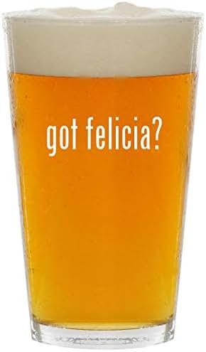 got felicia? - Glass 16oz Beer Pint